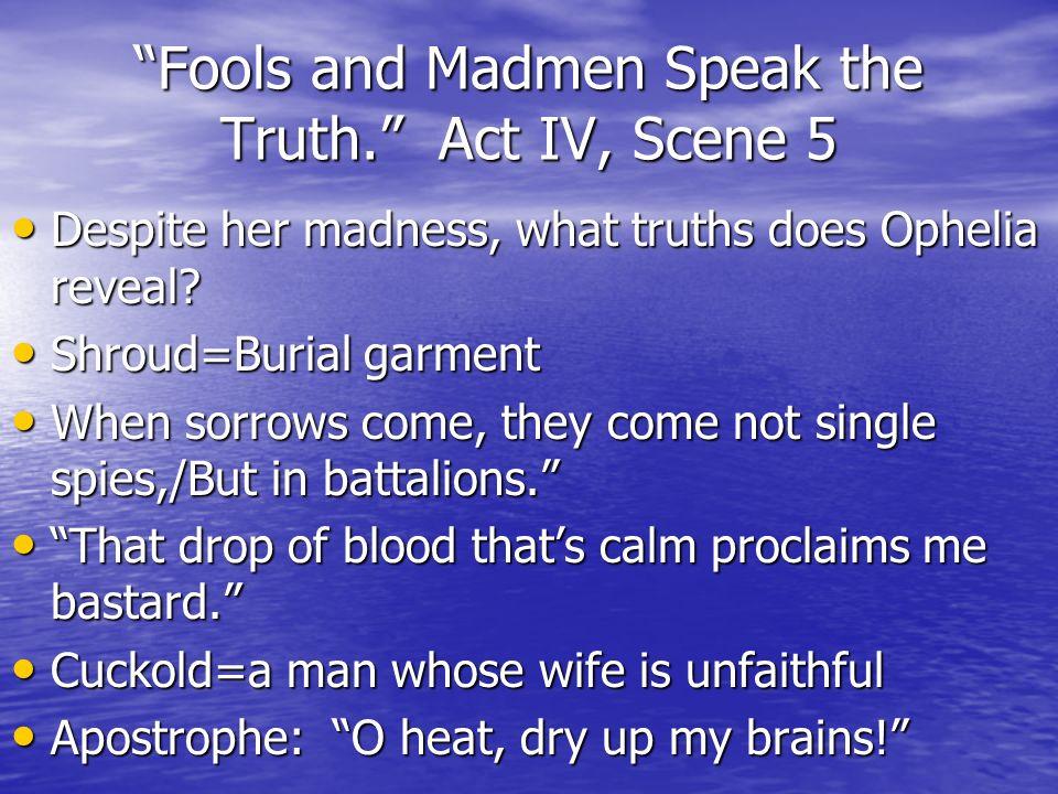 Fools and Madmen Speak the Truth. Act IV, Scene 5