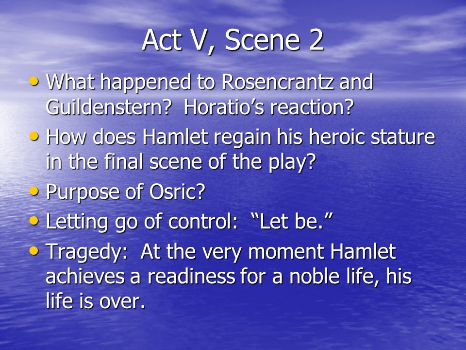 Act V, Scene 2 What happened to Rosencrantz and Guildenstern Horatio's reaction