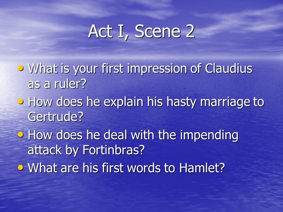 Act I, Scene 2 What is your first impression of Claudius as a ruler