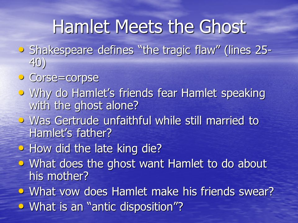 Hamlet Meets the Ghost Shakespeare defines the tragic flaw (lines 25-40) Corse=corpse.