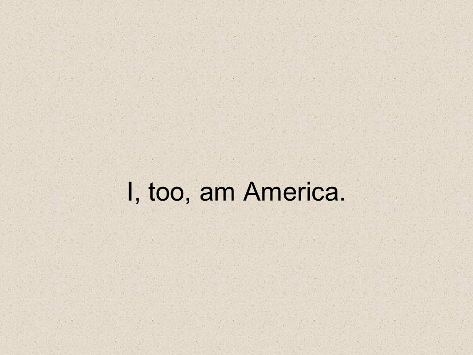 I, too, am America. Word choices—difference from title/first line. Why this subtle difference