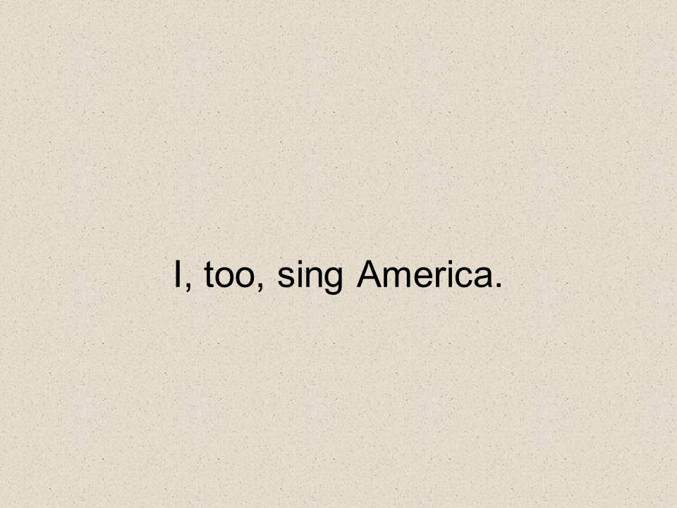 I, too, sing America. What do you think is the most important line in this title (Close laptops)