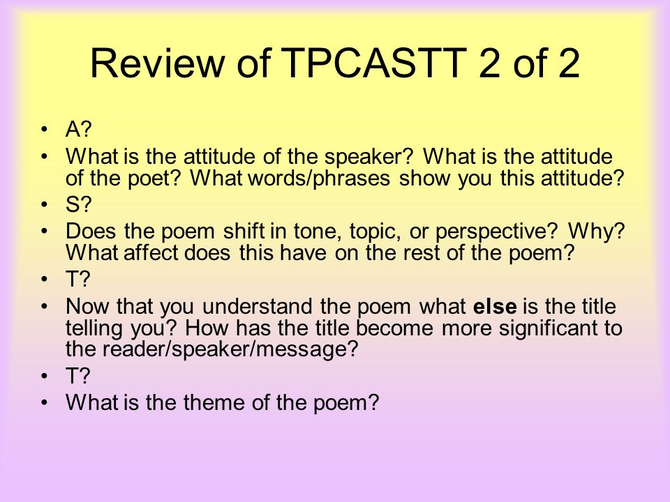 Review of TPCASTT 2 of 2 A What is the attitude of the speaker What is the attitude of the poet What words/phrases show you this attitude