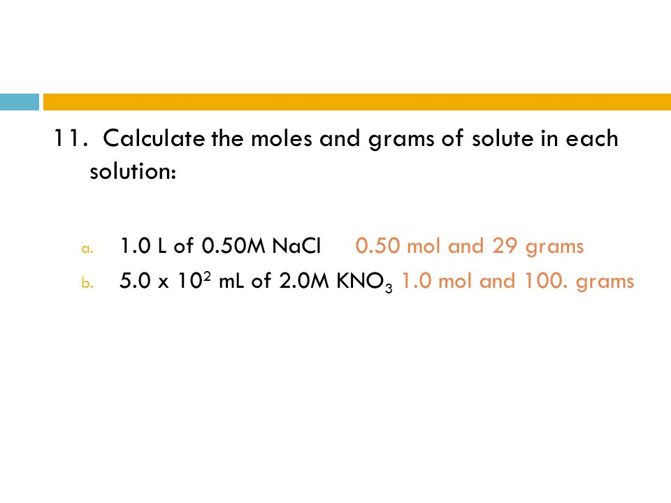 11. Calculate the moles and grams of solute in each solution: