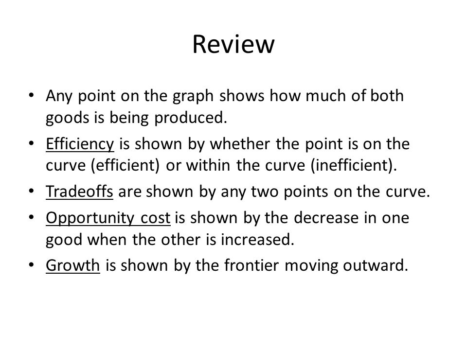 Review Any point on the graph shows how much of both goods is being produced.