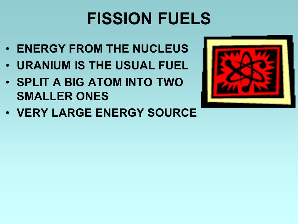 FISSION FUELS ENERGY FROM THE NUCLEUS URANIUM IS THE USUAL FUEL
