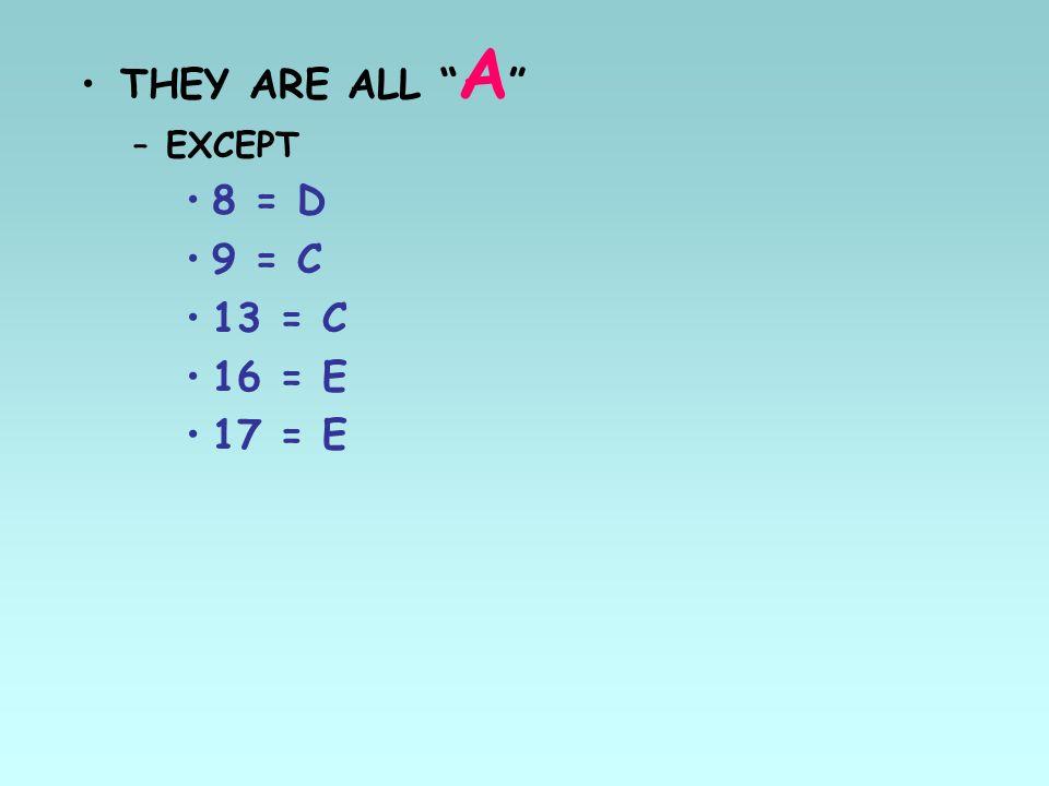 THEY ARE ALL A EXCEPT 8 = D 9 = C 13 = C 16 = E 17 = E
