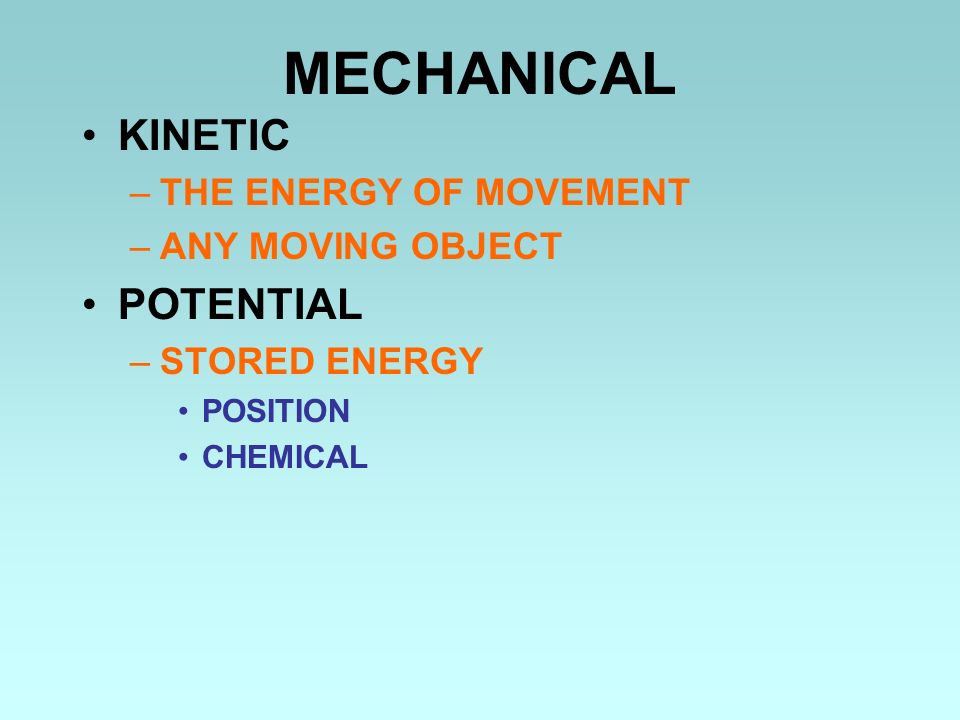 MECHANICAL KINETIC POTENTIAL THE ENERGY OF MOVEMENT ANY MOVING OBJECT