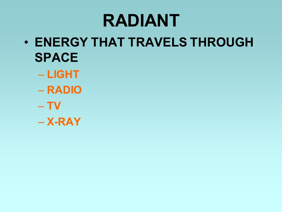 RADIANT ENERGY THAT TRAVELS THROUGH SPACE LIGHT RADIO TV X-RAY
