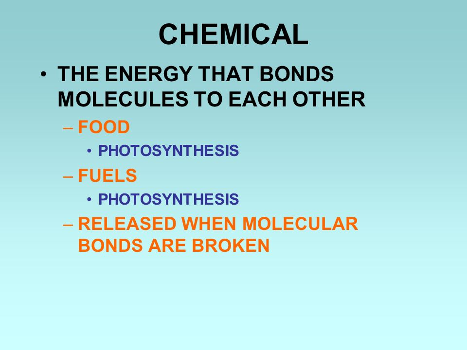 CHEMICAL THE ENERGY THAT BONDS MOLECULES TO EACH OTHER FOOD FUELS