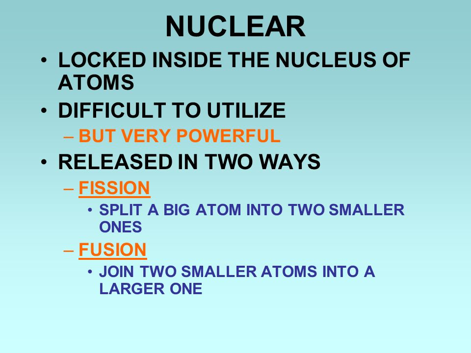 NUCLEAR LOCKED INSIDE THE NUCLEUS OF ATOMS DIFFICULT TO UTILIZE
