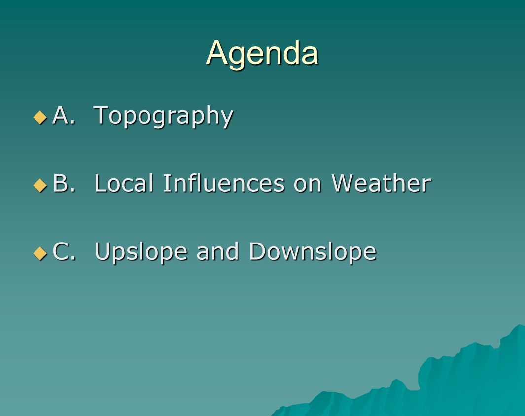 Agenda A. Topography B. Local Influences on Weather