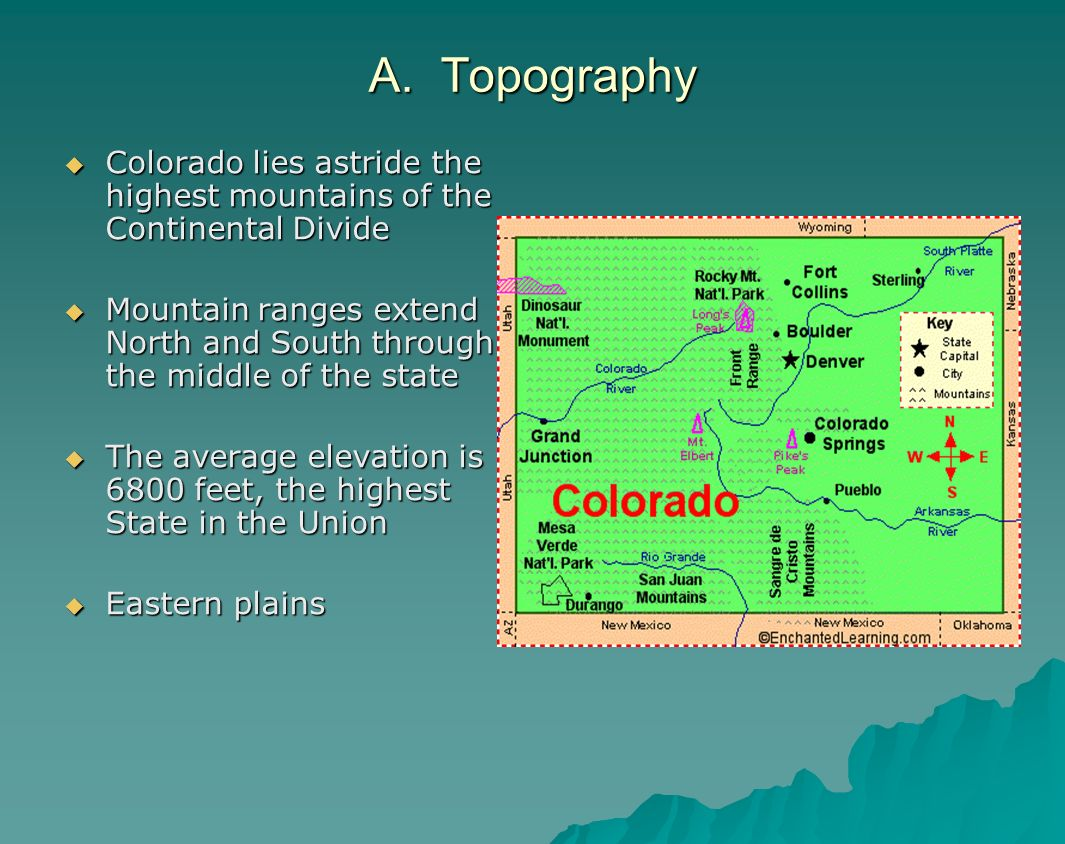 A. Topography Colorado lies astride the highest mountains of the Continental Divide.