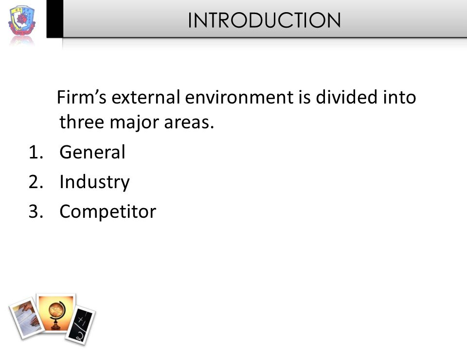 INTRODUCTION Firm's external environment is divided into three major areas.