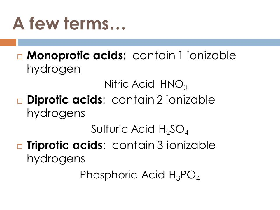A few terms… Monoprotic acids: contain 1 ionizable hydrogen