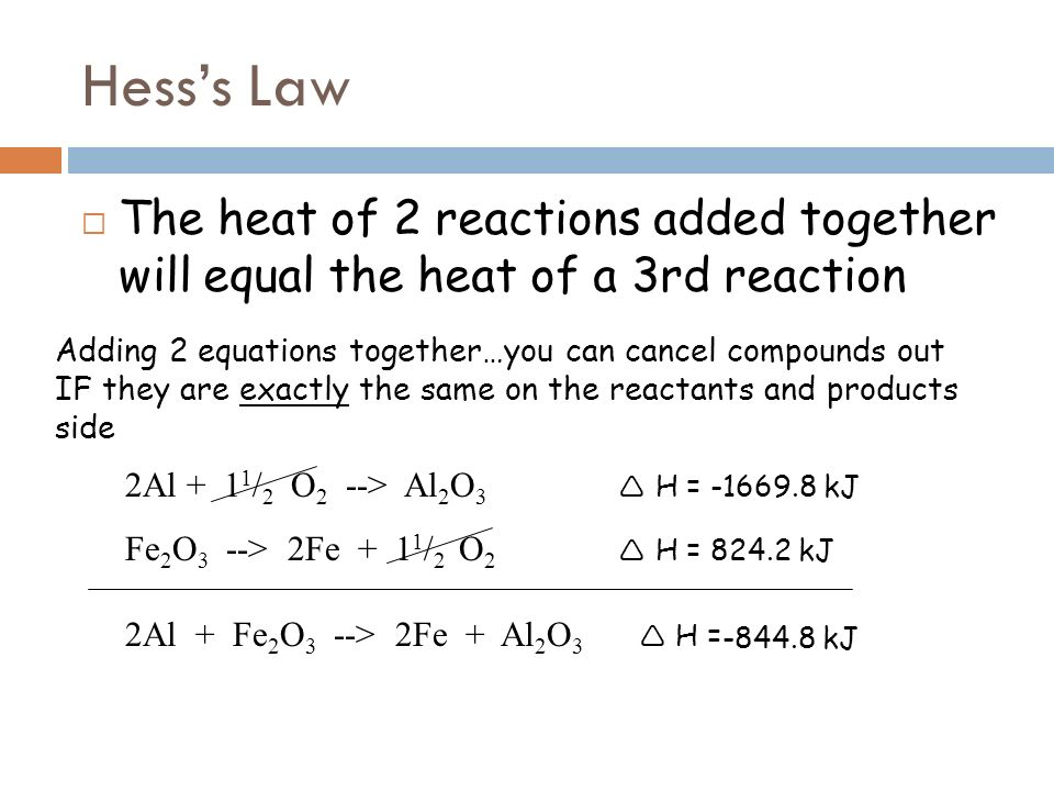 Hess's Law The heat of 2 reactions added together will equal the heat of a 3rd reaction.
