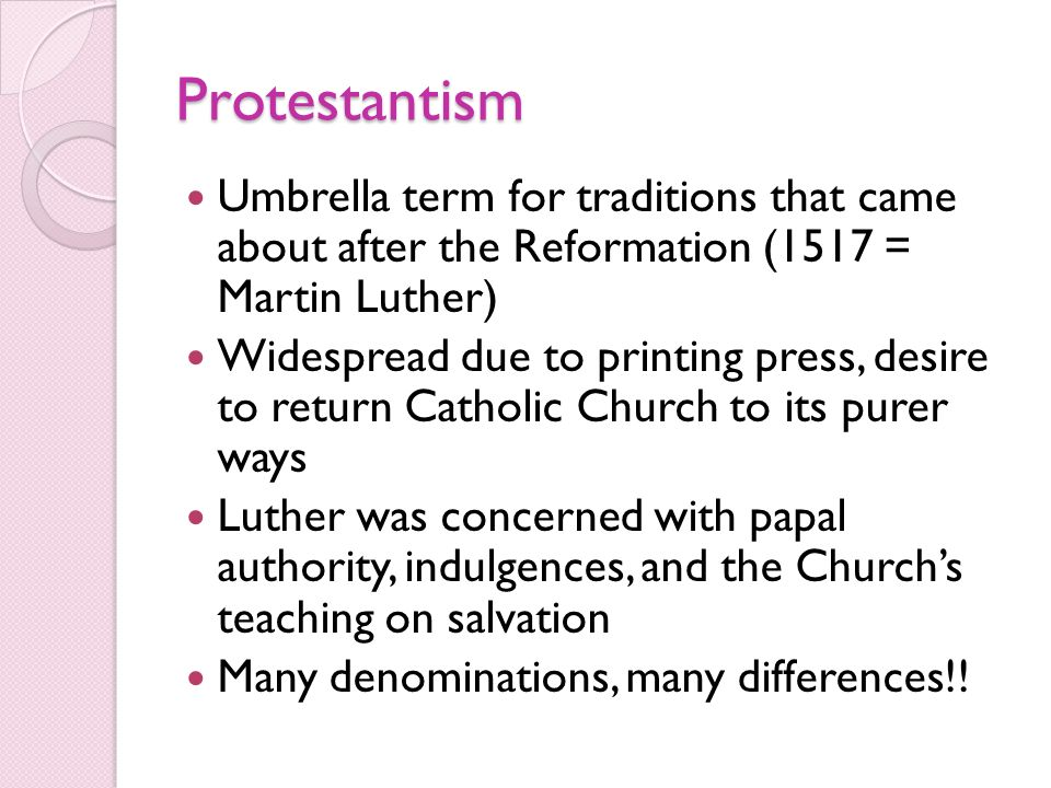 Protestantism Umbrella term for traditions that came about after the Reformation (1517 = Martin Luther)
