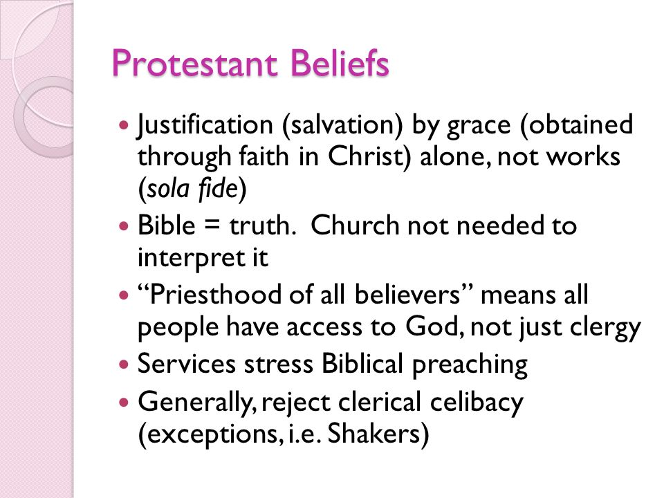 Protestant Beliefs Justification (salvation) by grace (obtained through faith in Christ) alone, not works (sola fide)