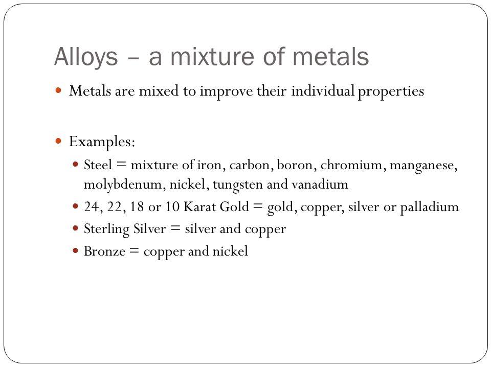 Alloys – a mixture of metals