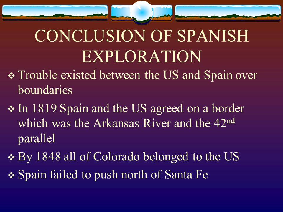 CONCLUSION OF SPANISH EXPLORATION