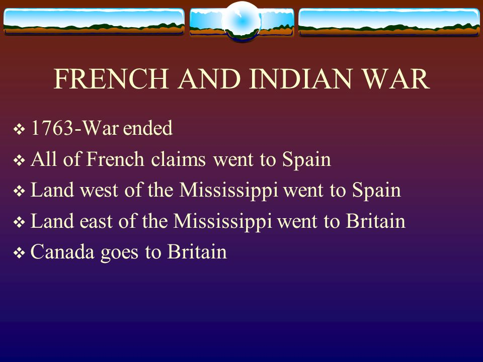 FRENCH AND INDIAN WAR 1763-War ended