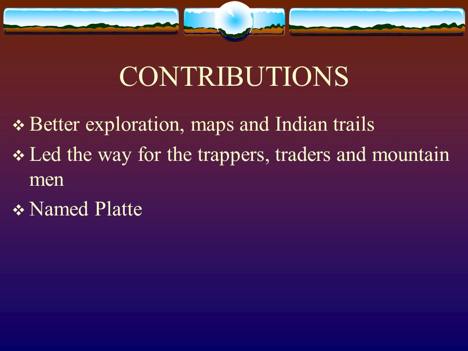 CONTRIBUTIONS Better exploration, maps and Indian trails