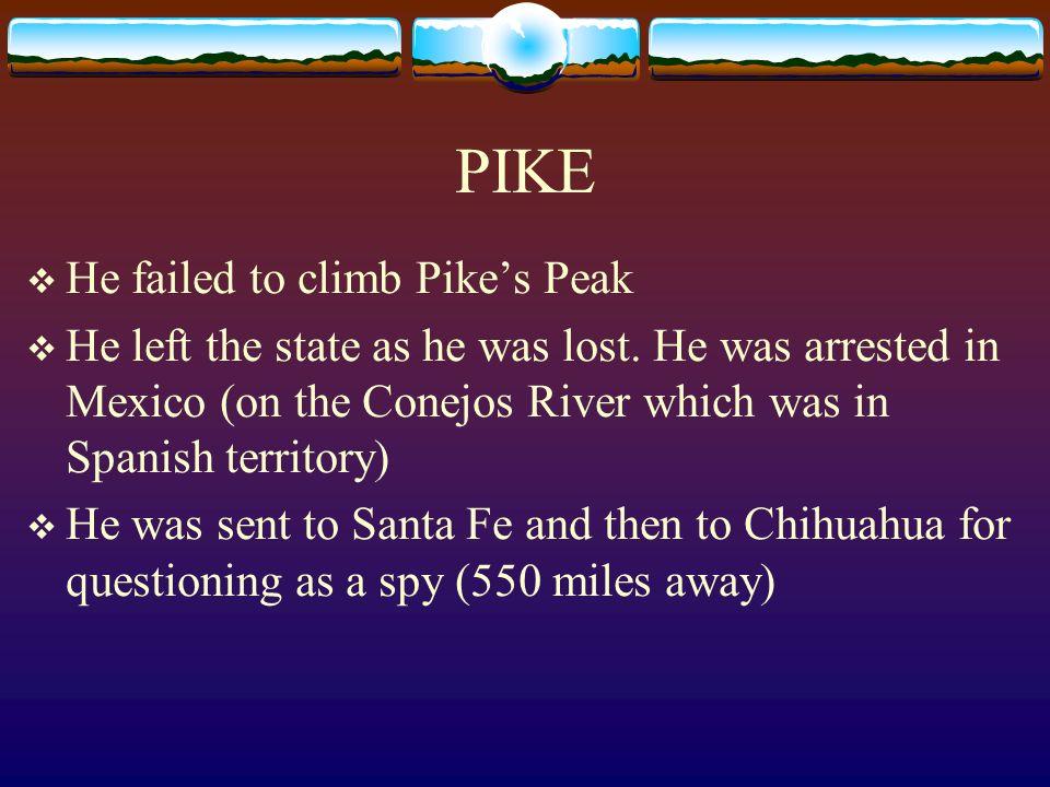 PIKE He failed to climb Pike's Peak