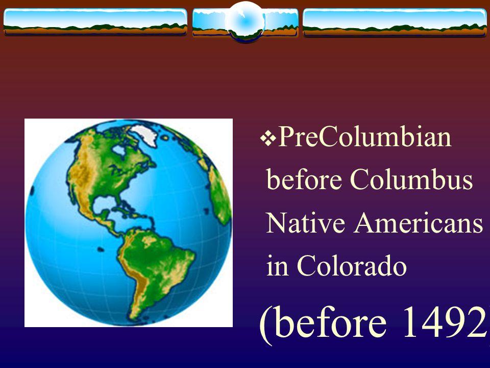 (before 1492) PreColumbian before Columbus Native Americans