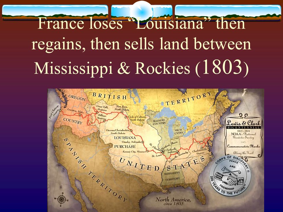 France loses Louisiana then regains, then sells land between Mississippi & Rockies (1803)