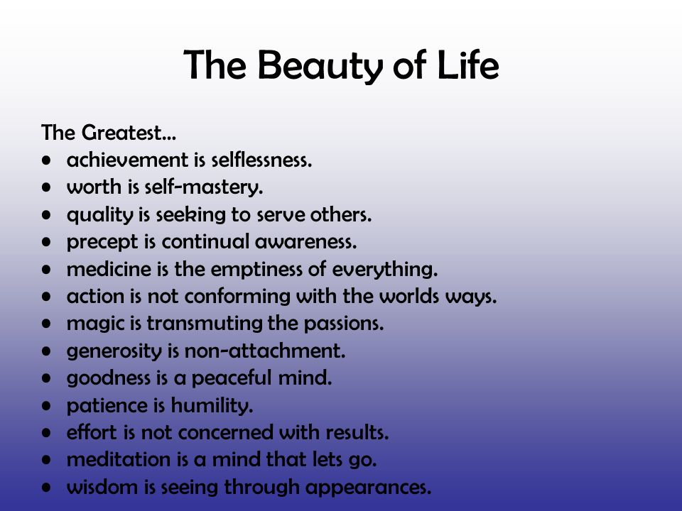 The Beauty of Life The Greatest… achievement is selflessness.