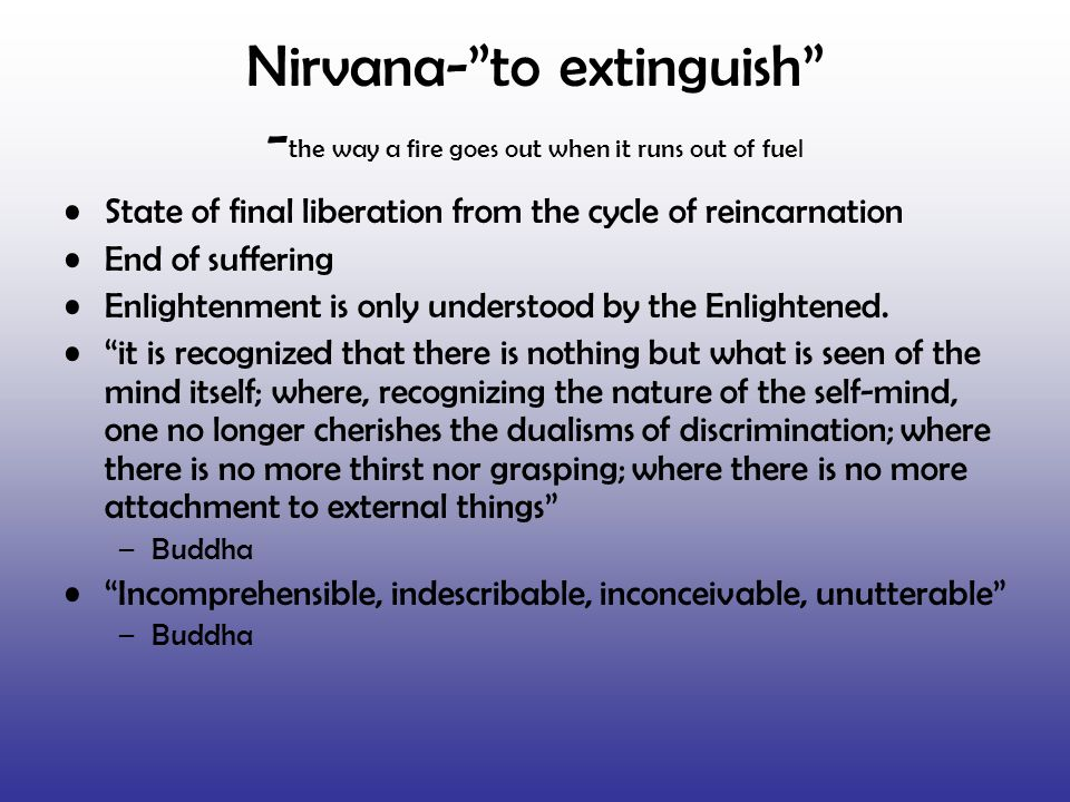 Nirvana- to extinguish -the way a fire goes out when it runs out of fuel