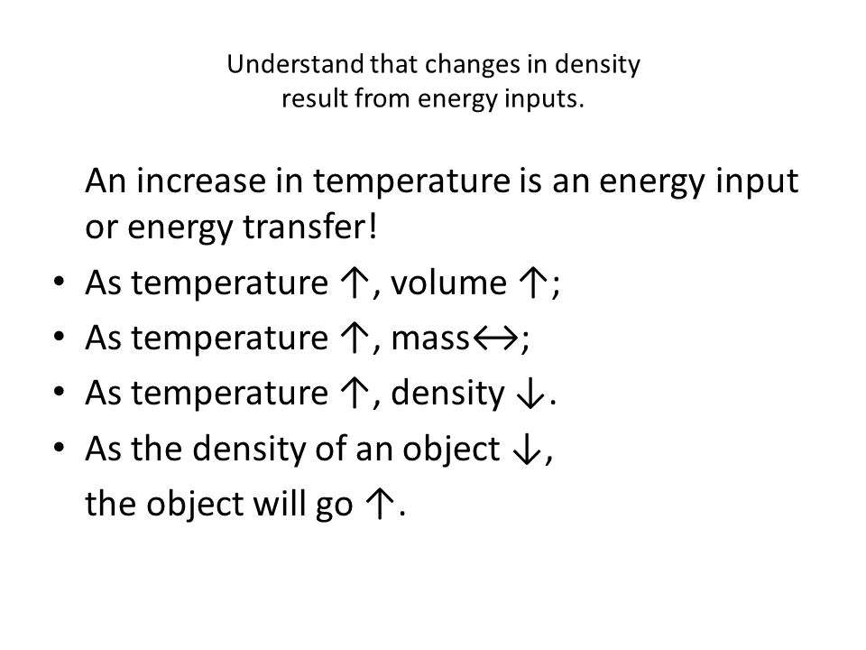 Understand that changes in density result from energy inputs.