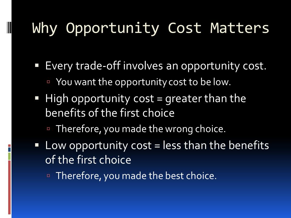 Why Opportunity Cost Matters