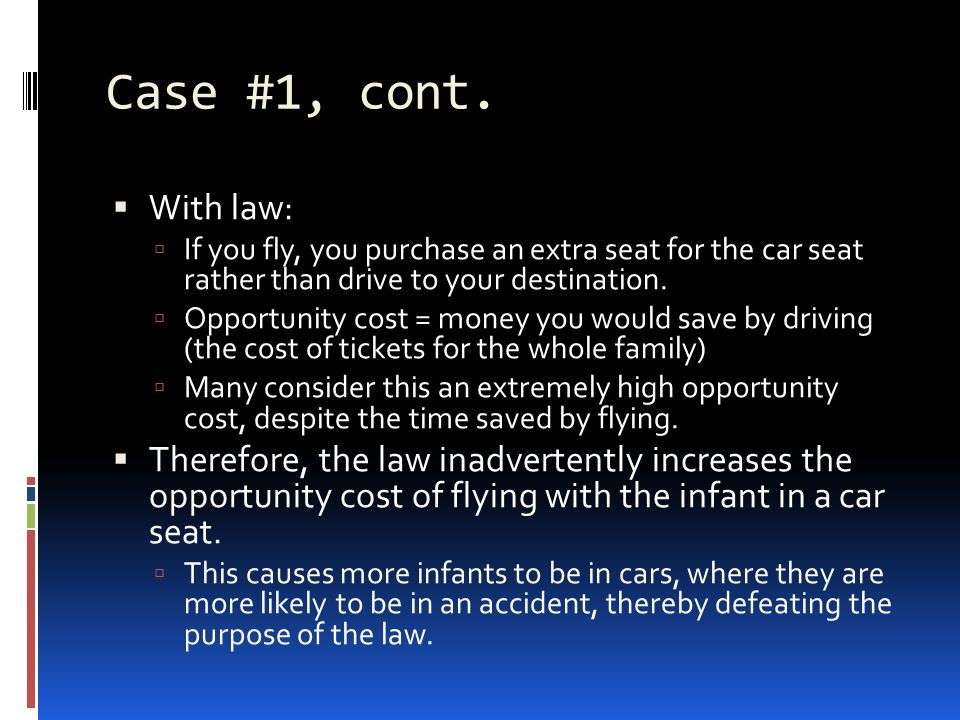 Case #1, cont. With law: If you fly, you purchase an extra seat for the car seat rather than drive to your destination.