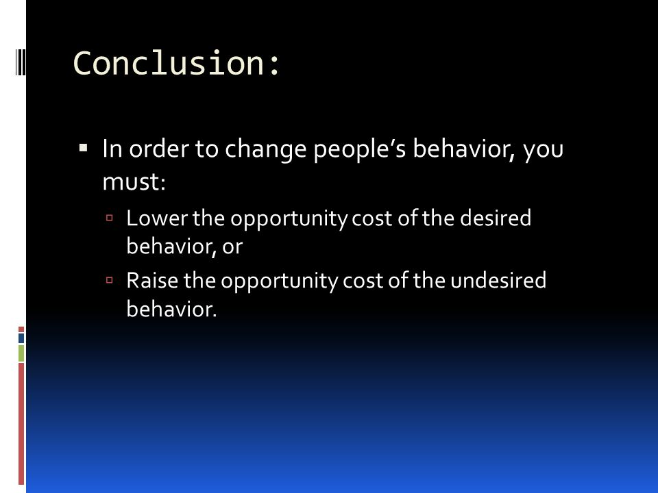 Conclusion: In order to change people's behavior, you must: