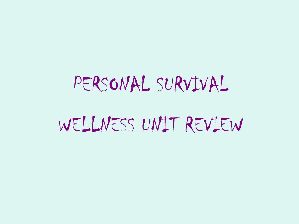 PERSONAL SURVIVAL WELLNESS UNIT REVIEW