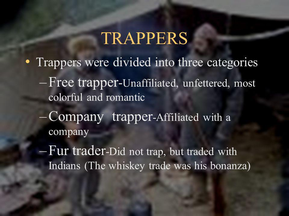 TRAPPERS Trappers were divided into three categories. Free trapper-Unaffiliated, unfettered, most colorful and romantic.