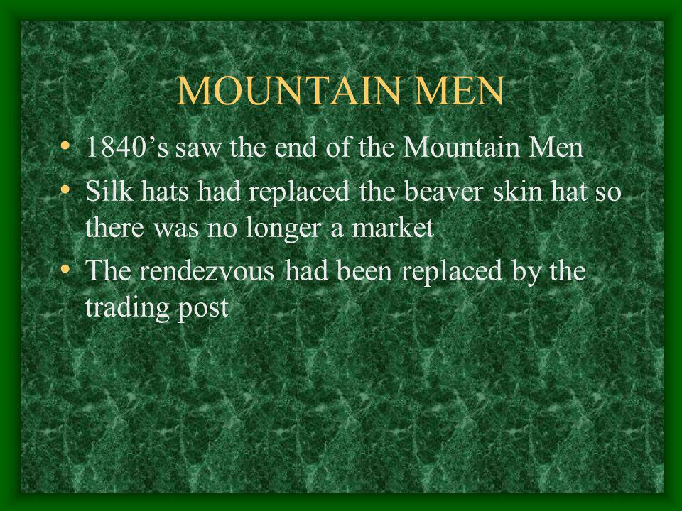MOUNTAIN MEN 1840's saw the end of the Mountain Men