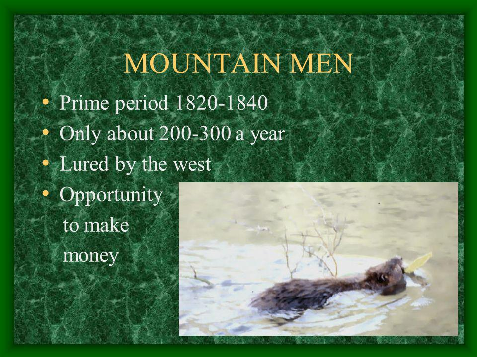 MOUNTAIN MEN Prime period 1820-1840 Only about 200-300 a year