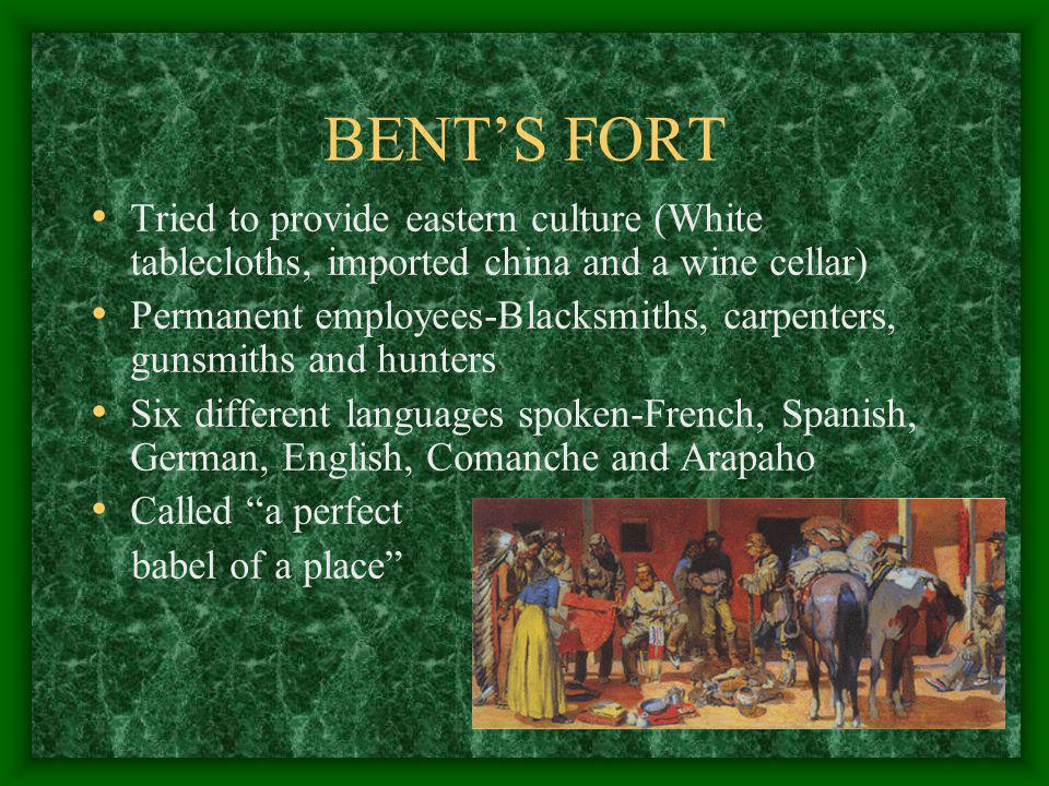 BENT'S FORTTried to provide eastern culture (White tablecloths, imported china and a wine cellar)