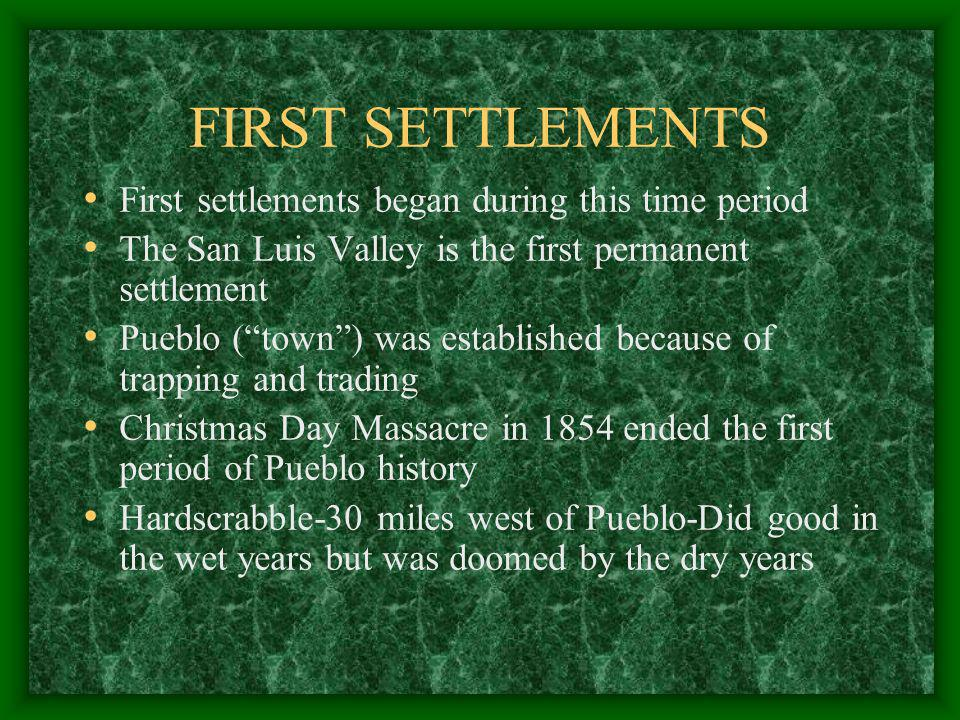 FIRST SETTLEMENTS First settlements began during this time period