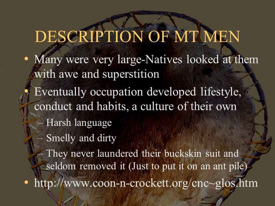 DESCRIPTION OF MT MEN Many were very large-Natives looked at them with awe and superstition.