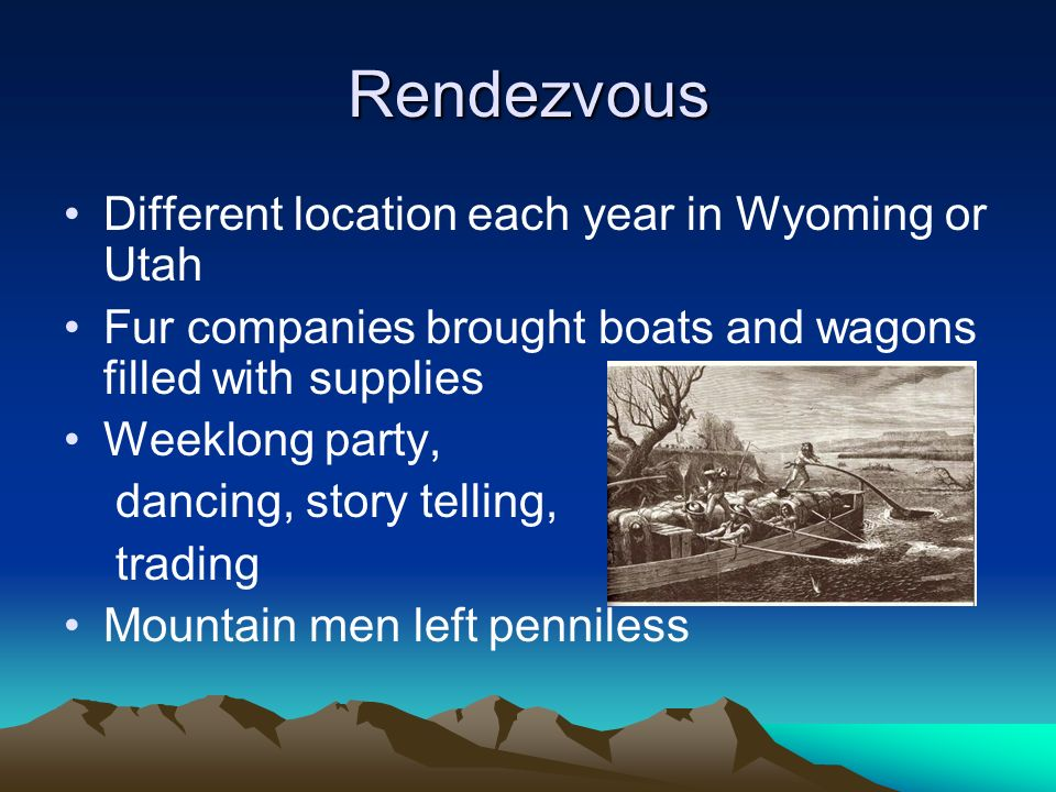 Rendezvous Different location each year in Wyoming or Utah