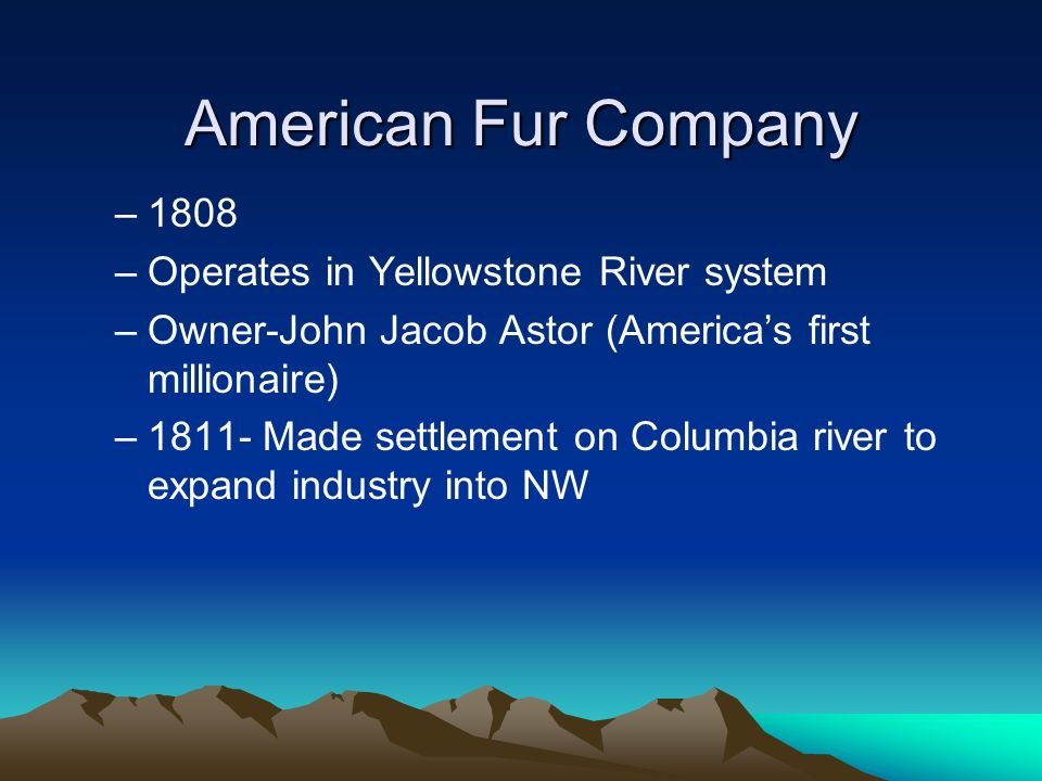 American Fur Company 1808 Operates in Yellowstone River system