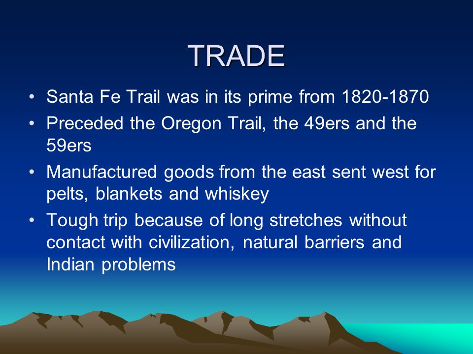 TRADE Santa Fe Trail was in its prime from 1820-1870