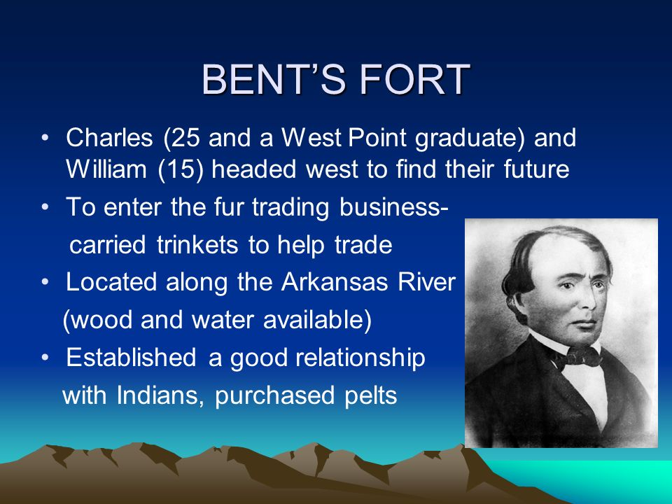 BENT'S FORT Charles (25 and a West Point graduate) and William (15) headed west to find their future.