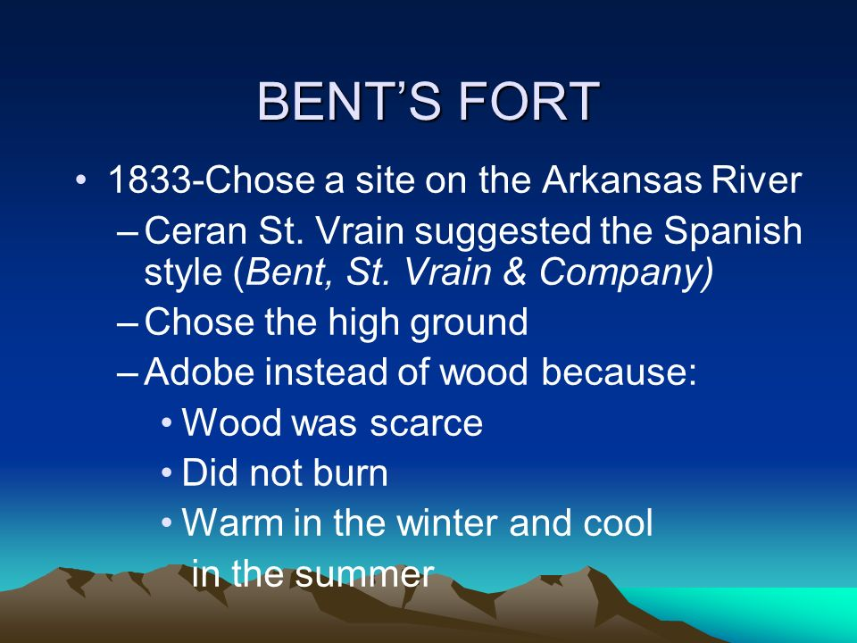 BENT'S FORT 1833-Chose a site on the Arkansas River