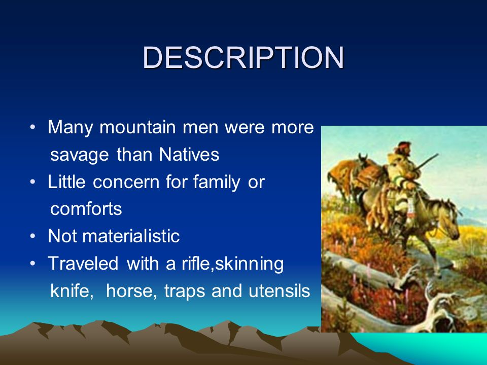 DESCRIPTION Many mountain men were more savage than Natives