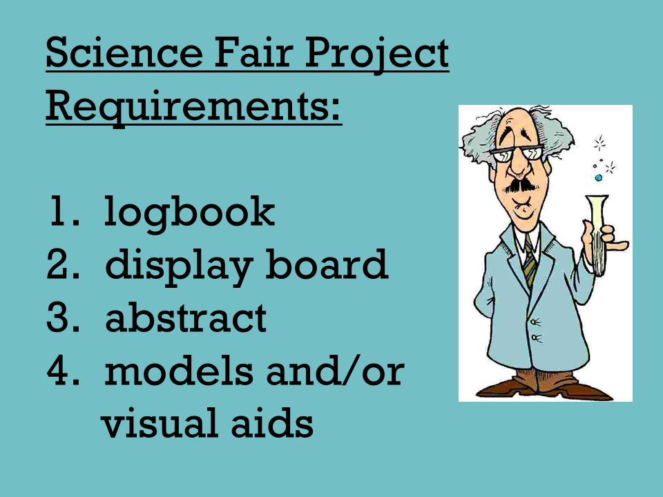 Science Fair Project Requirements: 1. logbook 2. display board 3