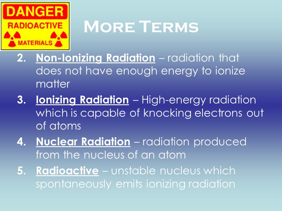 More Terms Non-Ionizing Radiation – radiation that does not have enough energy to ionize matter.